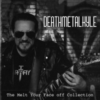 Deathmetalkyle - The Melt Your Face Off Collection (2019)