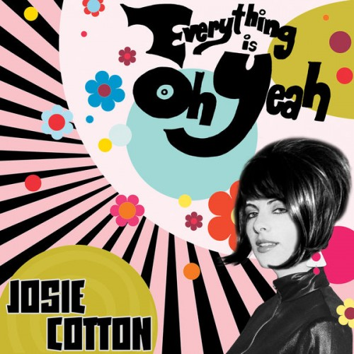 Josie Cotton - Everything is Oh Yeah - 2019
