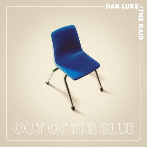 Dan Luke And The Raid - Out Of The Blue (2019)