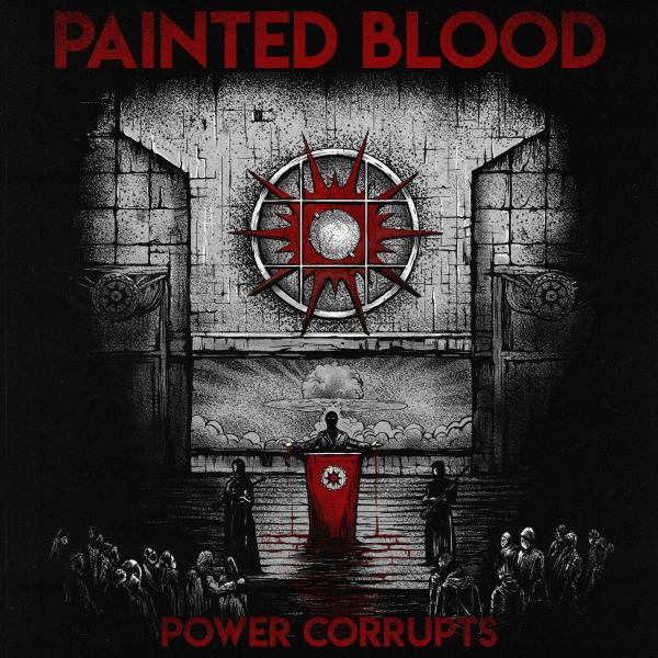 Painted Blood - Power Corrupts (2019)