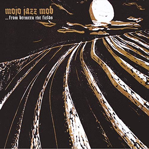 Mojo Jazz Mob - ...From Between The Fields (2019)
