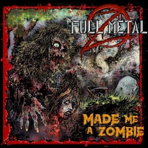 Full Metal Z - Made Me a Zombie (2019)