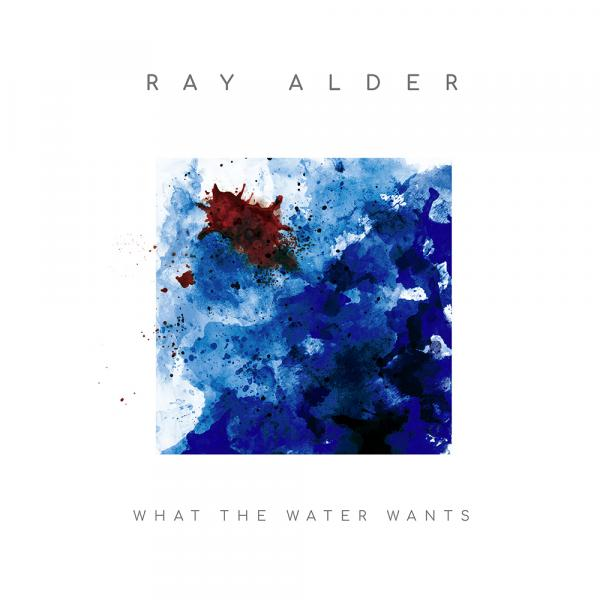 Ray Alder - What The Water Wants (2019)