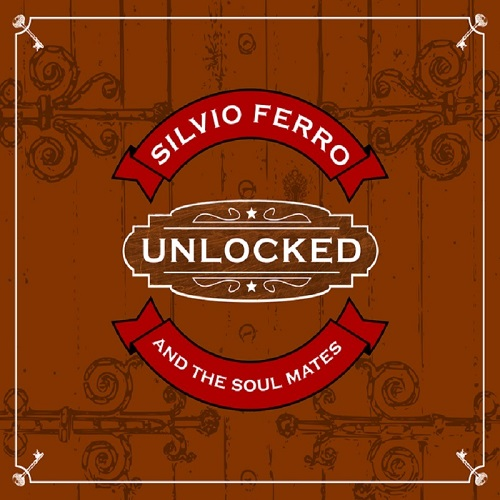 Silvio Ferro and the Soul Mates - Unlocked (2019)