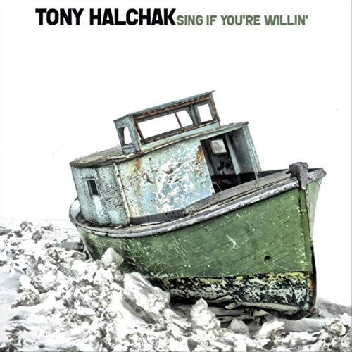 Tony Halchak - Sing If You're Willin' (2019)