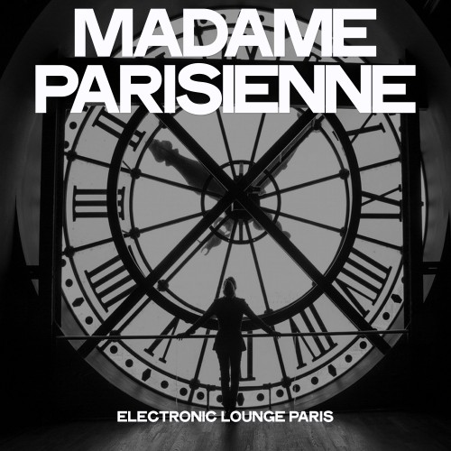 Various Artists - Madame Parisienne (Electronic Lounge Paris) (2019)