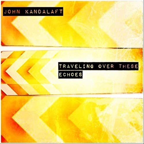 John Kandalaft - Traveling Over These Echoes (2019)