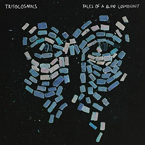Tritocosmics - Tales Of A Blind Cosmonaut (2019)