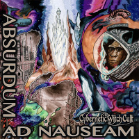 Cybernetic Witch Cult - Absurdum Ad Nauseam (2019)