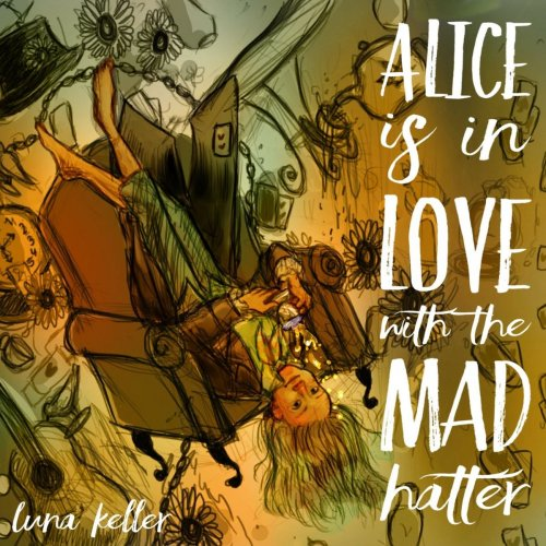 Luna Keller - Alice Is in Love With the Mad Hatter (2019)