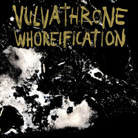 Vulvathrone - Whoreification (2019)