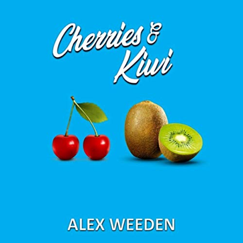 Alex Weeden - Cherries & Kiwi (2019)