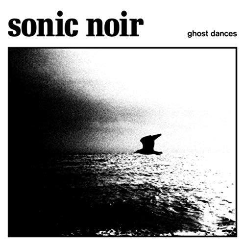 Sonic Noir - Ghost Dances (2019)