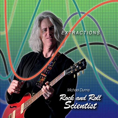 Michael Dunne - Rock And Roll Scientist: Extractions (2019)