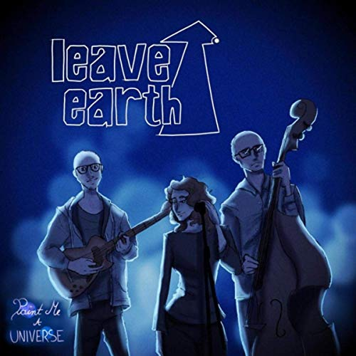 Leave Earth - Paint Me A Universe (2019)