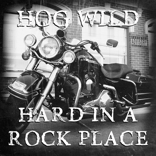 Hog Wild - Hard in a Rock Place (2020)