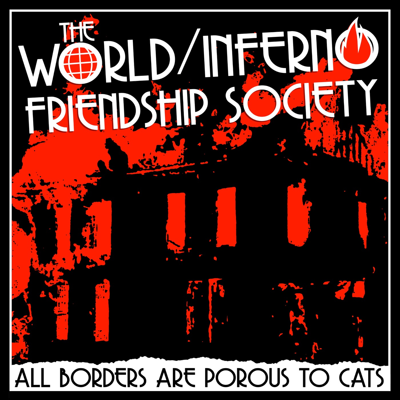 The World/Inferno Friendship Society - All Borders Are Porous To Cats (2020)
