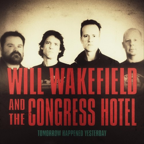 Will Wakefield and the Congress Hotel - Tomorrow Happened Yesterday (2020)