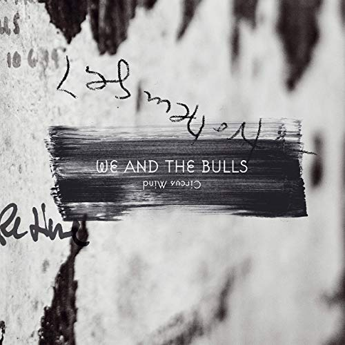 We And The Bulls - Circus Mind (2020)