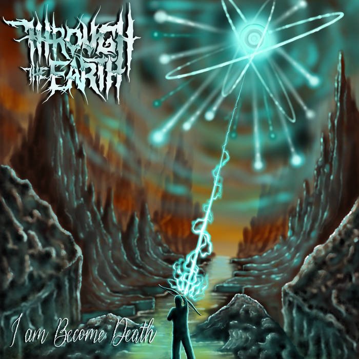 Through the Earth - I Am Become Death (2020)