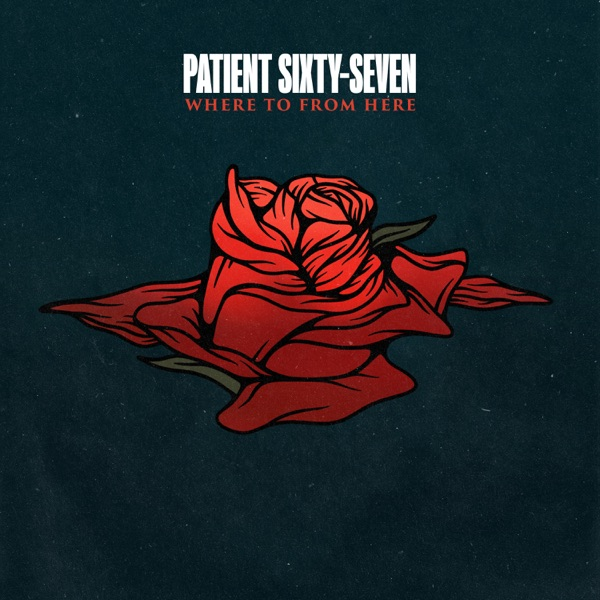 Patient Sixty-Seven - Where to from Here (Single) (2020)