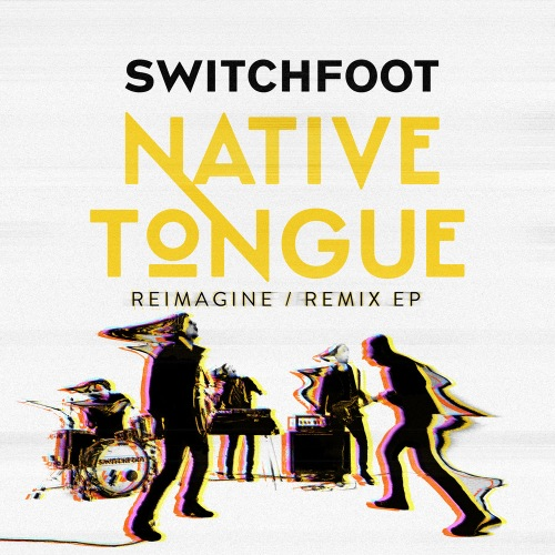 Switchfoot - Native Tongue (Reimagine / Remix EP) (2020)