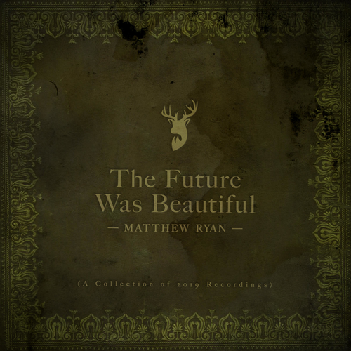 Matthew Ryan - The Future Was Beautiful (2019)