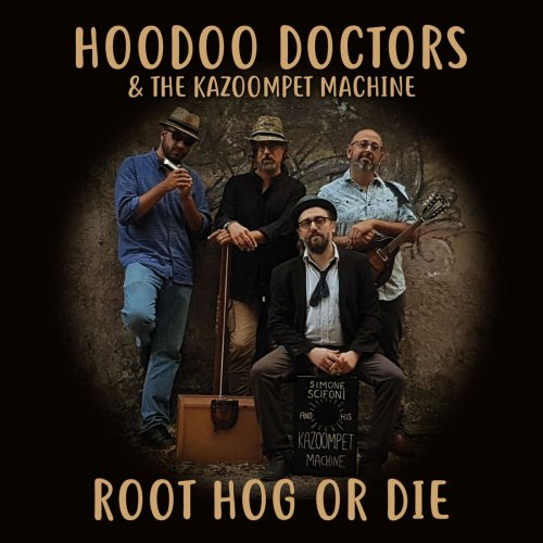 Hoodoo Doctors, the Kazoompet Machine - Root Hog or Die (2020)