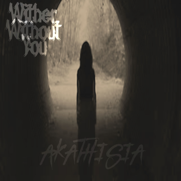 Wither Without You - Akathisia (2020)