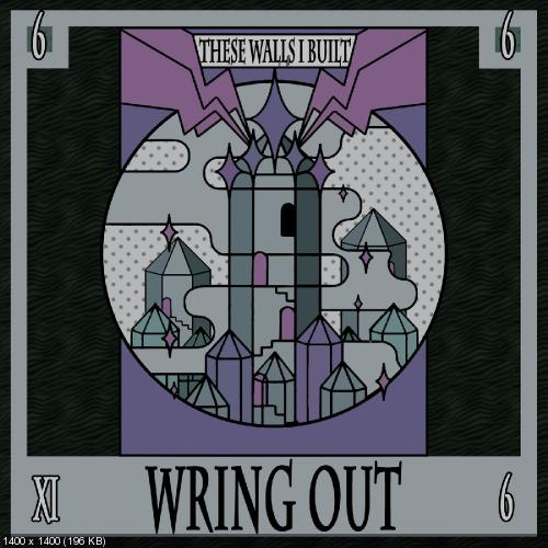 Wring Out - These Walls I Built (2020)